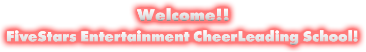 Welcome!! Five Stars Entertainment Cheer Leading School!